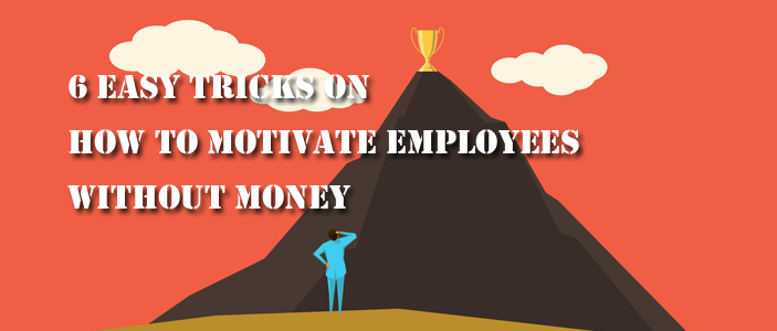 6 Tricks To Motivate Employees Without Money